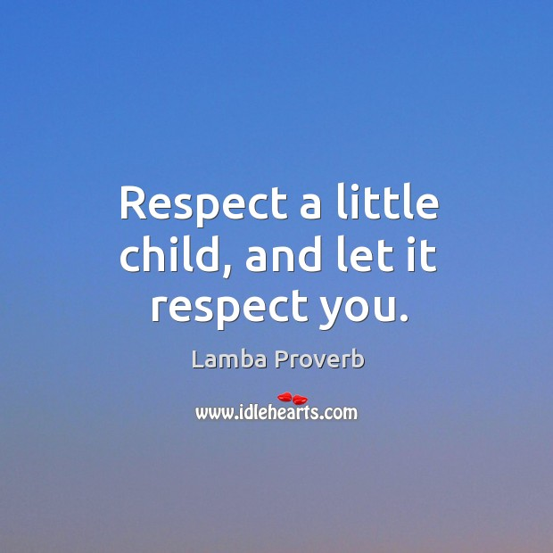 Respect a little child, and let it respect you. Lamba Proverbs Image
