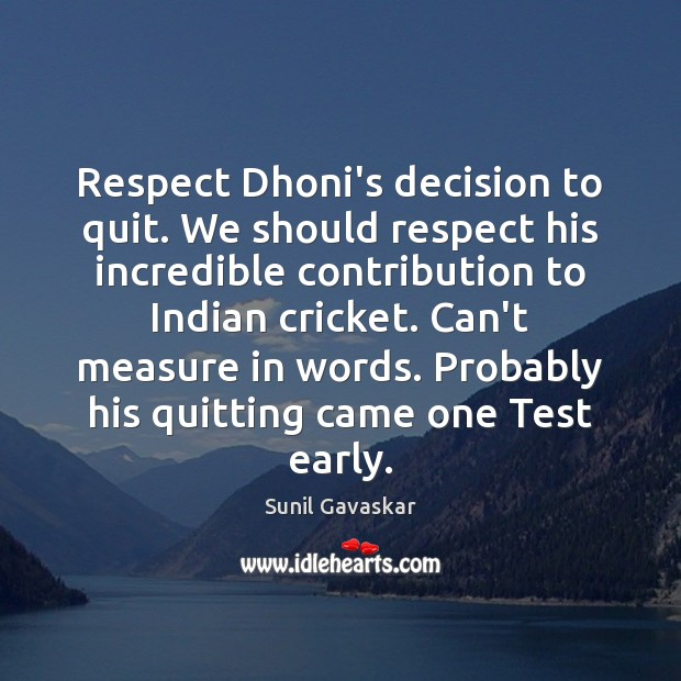 Respect Dhoni's decision to quit. We should respect his incredible contribution to Image