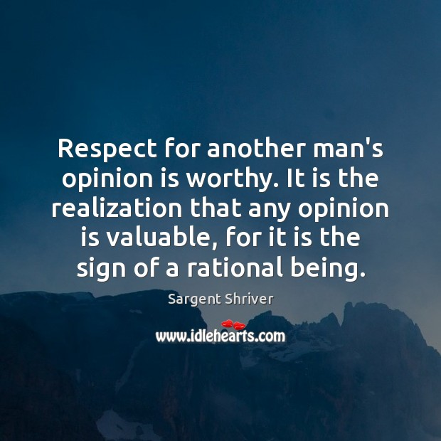 Image, Respect for another man's opinion is worthy. It is the realization that