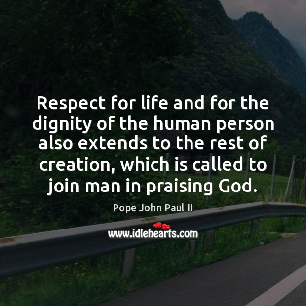 Respect for life and for the dignity of the human person also Pope John Paul II Picture Quote