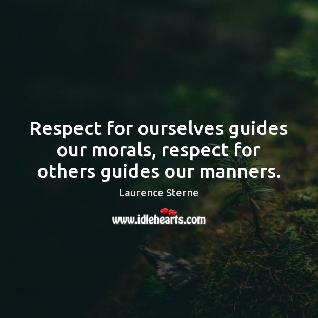 Image, Respect for ourselves guides our morals, respect for others guides our manners.