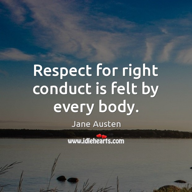 Image, Respect for right conduct is felt by every body.