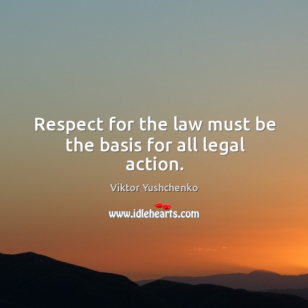 Image, Respect for the law must be the basis for all legal action.