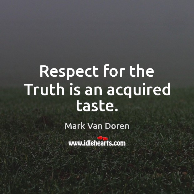 Image, Respect for the Truth is an acquired taste.