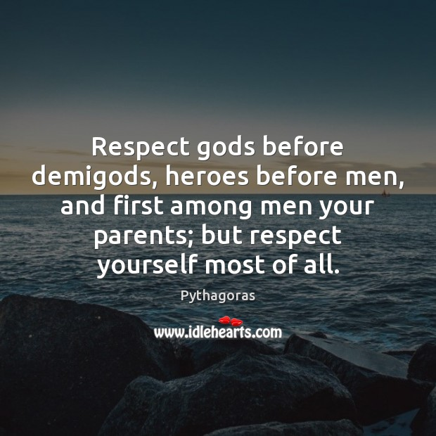 Image, Respect Gods before demiGods, heroes before men, and first among men your