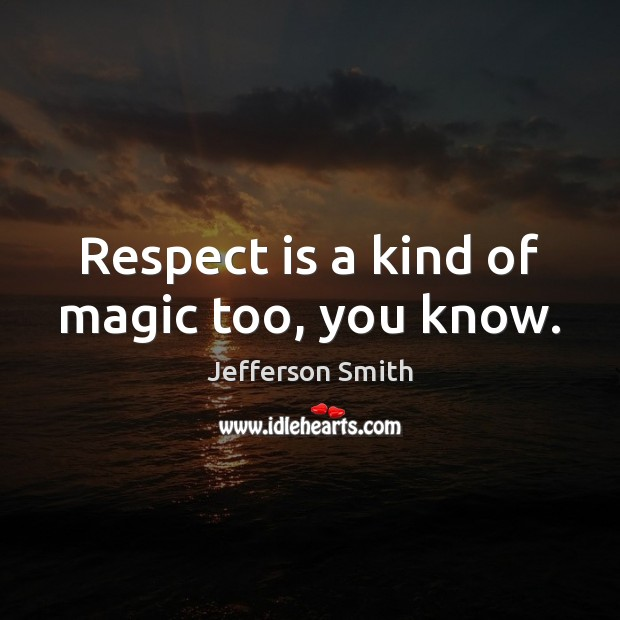 Respect is a kind of magic too, you know. Image
