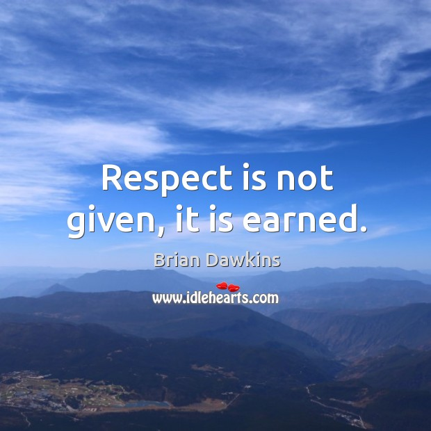 Image, Respect is not given, it is earned.