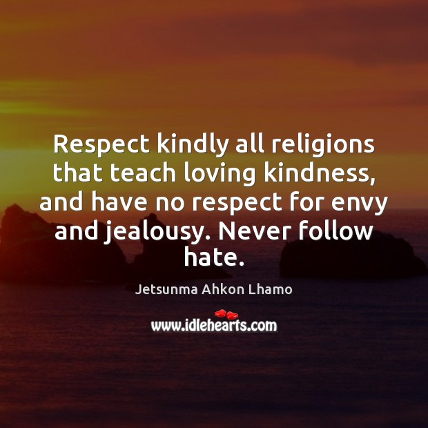 Respect kindly all religions that teach loving kindness, and have no respect Jetsunma Ahkon Lhamo Picture Quote
