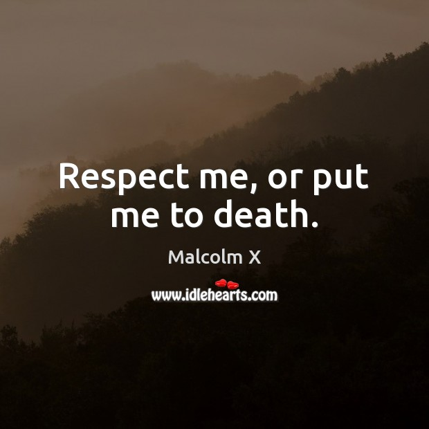 Respect me, or put me to death. Image