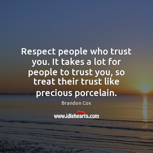Image, Respect people who trust you. It takes a lot for people to