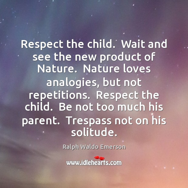 Respect the child.  Wait and see the new product of Nature.  Nature Image