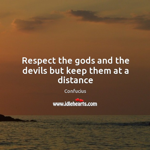 Image, Respect the gods and the devils but keep them at a distance