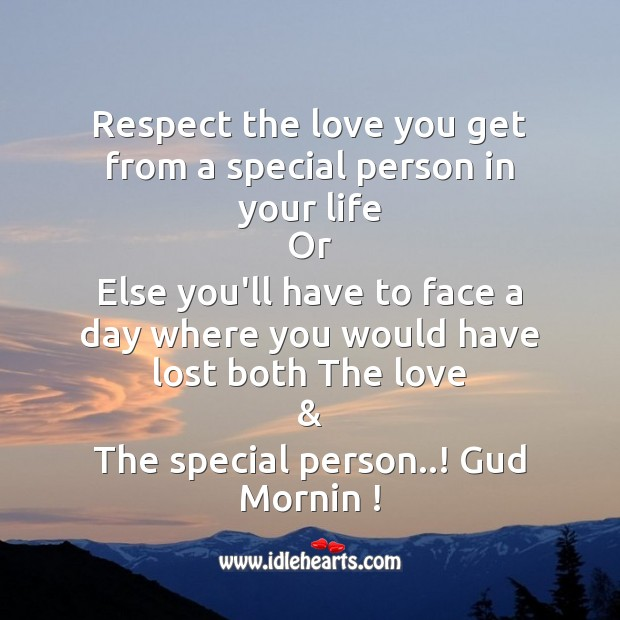 Respect the love you get from a special person in your life Good Morning Messages Image