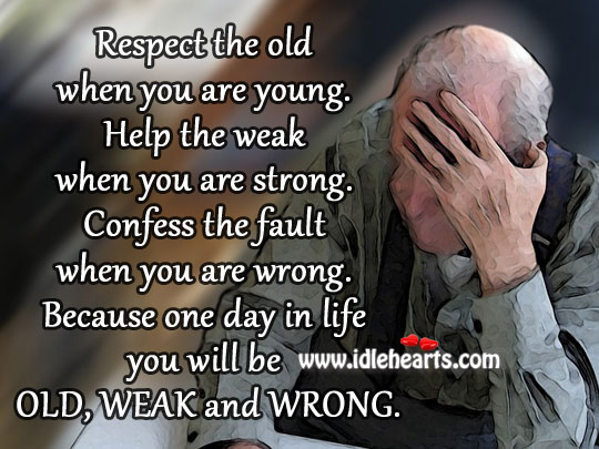 Image, Respect the old when you are young.