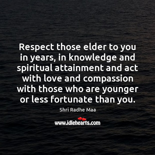 Respect those elder to you in years, in knowledge and spiritual attainment Shri Radhe Maa Picture Quote