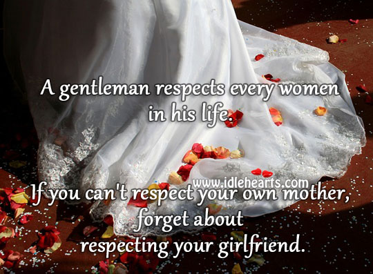 A gentleman respects every women in his life. Respect Quotes Image