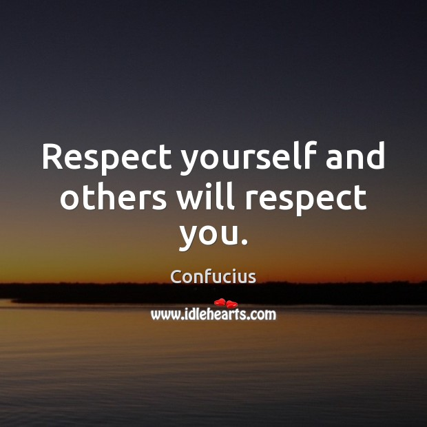 Image, Respect yourself and others will respect you.