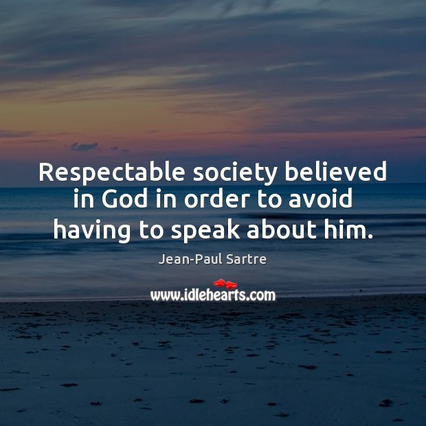 Respectable society believed in God in order to avoid having to speak about him. Image