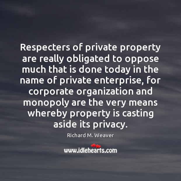 Respecters of private property are really obligated to oppose much that is Image