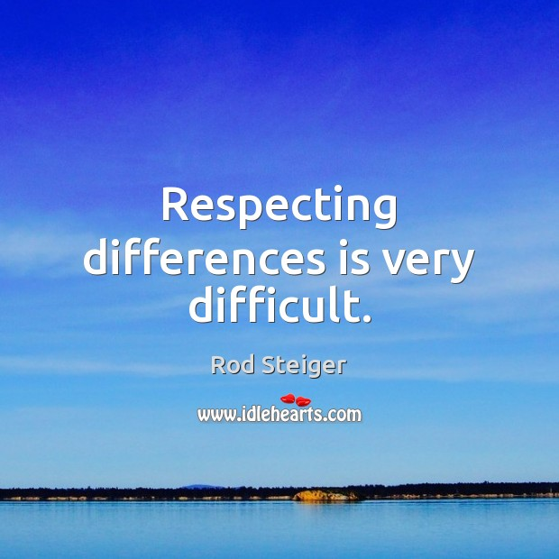 Respecting differences is very difficult. Image