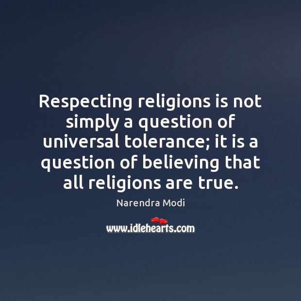 Respecting religions is not simply a question of universal tolerance; it is Narendra Modi Picture Quote
