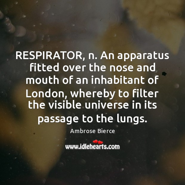 Image, RESPIRATOR, n. An apparatus fitted over the nose and mouth of an
