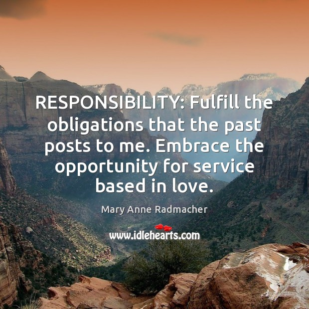 RESPONSIBILITY: Fulfill the obligations that the past posts to me. Embrace the Image