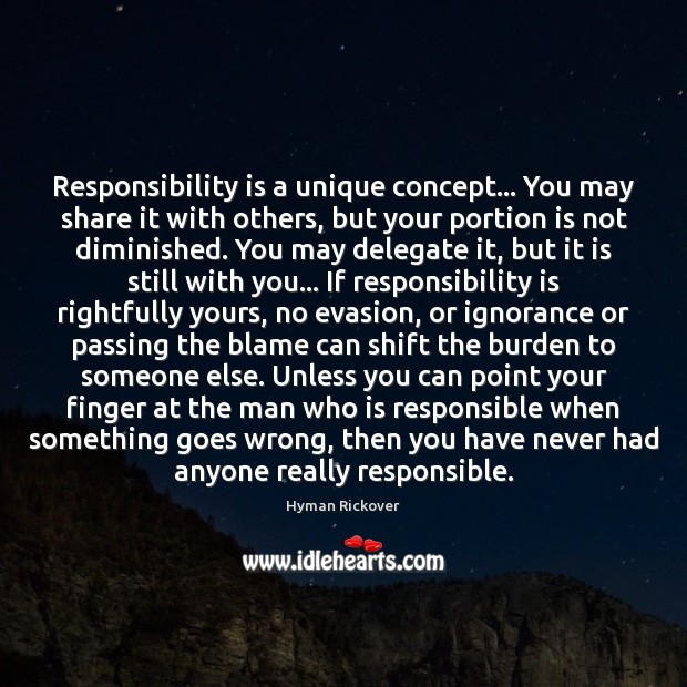 Responsibility is a unique concept… You may share it with others, but Responsibility Quotes Image