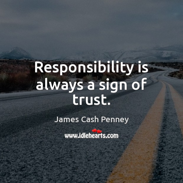 Responsibility is always a sign of trust. Responsibility Quotes Image