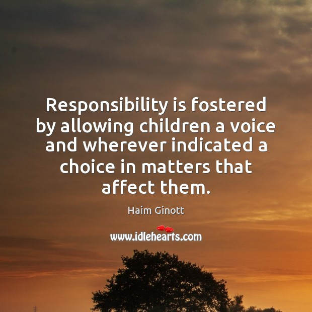 Responsibility is fostered by allowing children a voice and wherever indicated a Responsibility Quotes Image