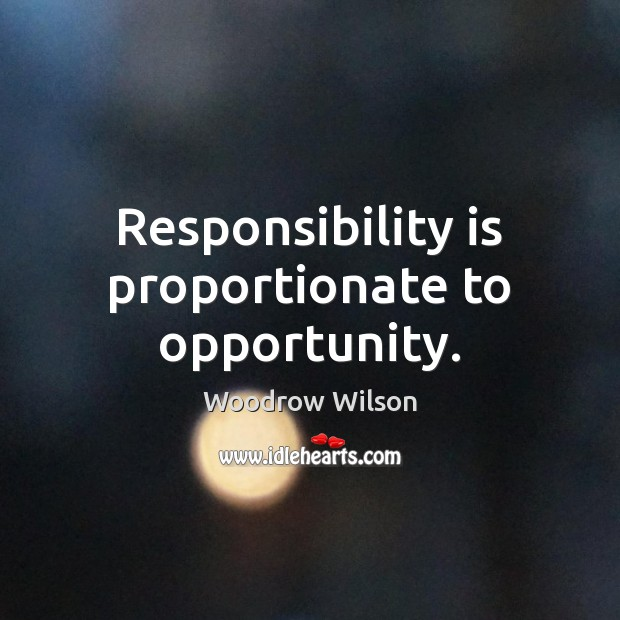 Image, Responsibility is proportionate to opportunity.
