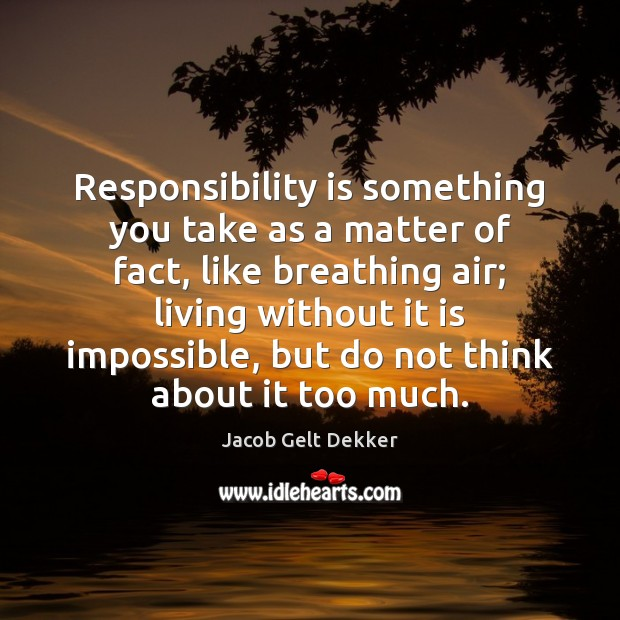 Responsibility is something you take as a matter of fact, like breathing Responsibility Quotes Image