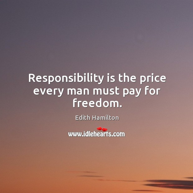 Responsibility is the price every man must pay for freedom. Image