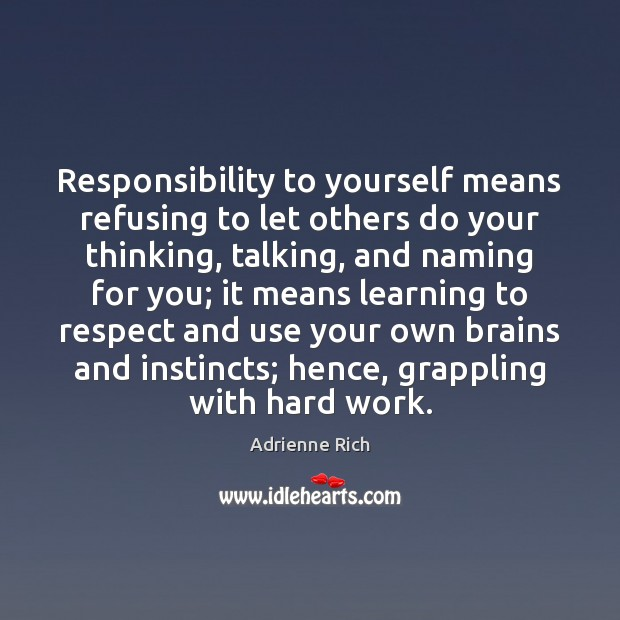 Responsibility to yourself means refusing to let others do your thinking, talking, Adrienne Rich Picture Quote