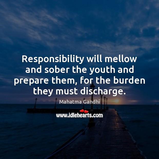 Responsibility will mellow and sober the youth and prepare them, for the Image