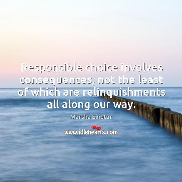 Responsible choice involves consequences, not the least of which are relinquishments all along our way. Image
