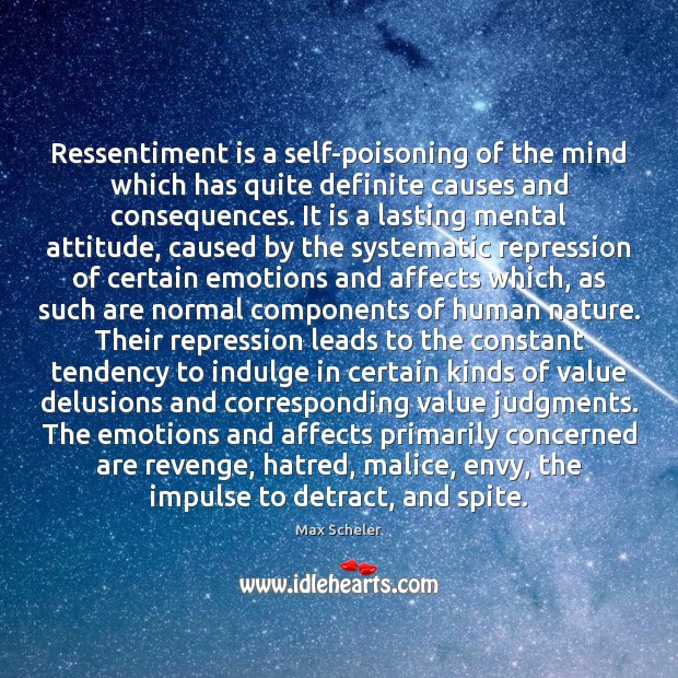 Image, Ressentiment is a self-poisoning of the mind which has quite definite causes