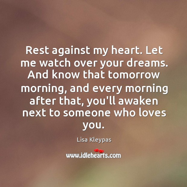 Image, Rest against my heart. Let me watch over your dreams. And know