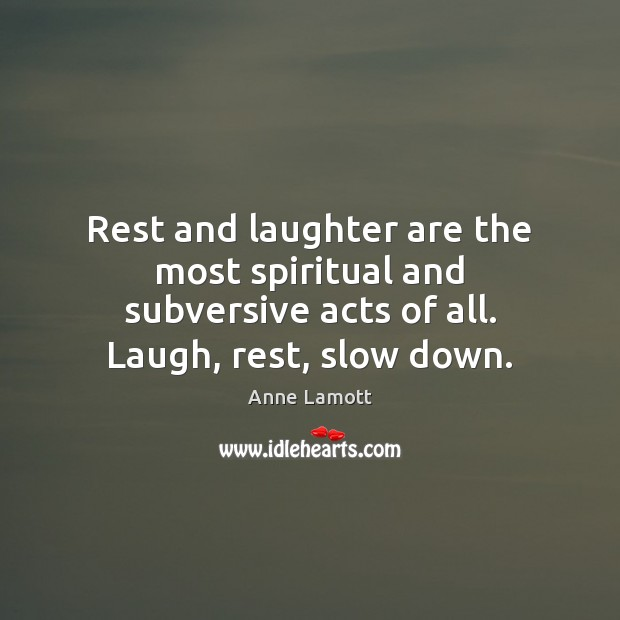 Rest and laughter are the most spiritual and subversive acts of all. Image
