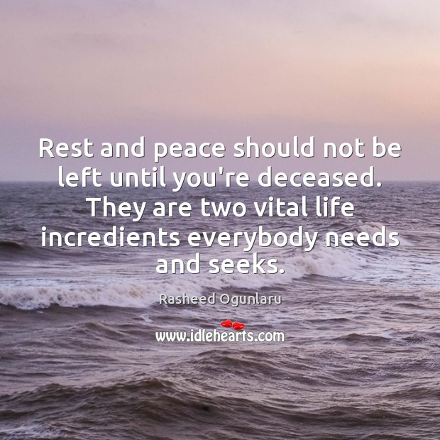 Image, Rest and peace should not be left until you're deceased. They are