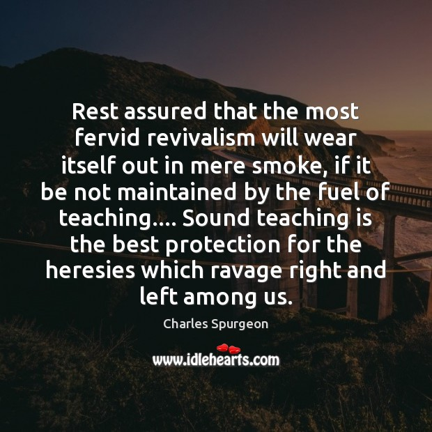 Rest assured that the most fervid revivalism will wear itself out in Teaching Quotes Image