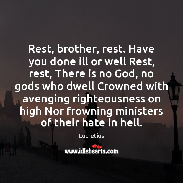 Image, Rest, brother, rest. Have you done ill or well Rest, rest, There