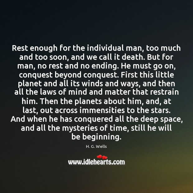 Rest enough for the individual man, too much and too soon, and H. G. Wells Picture Quote