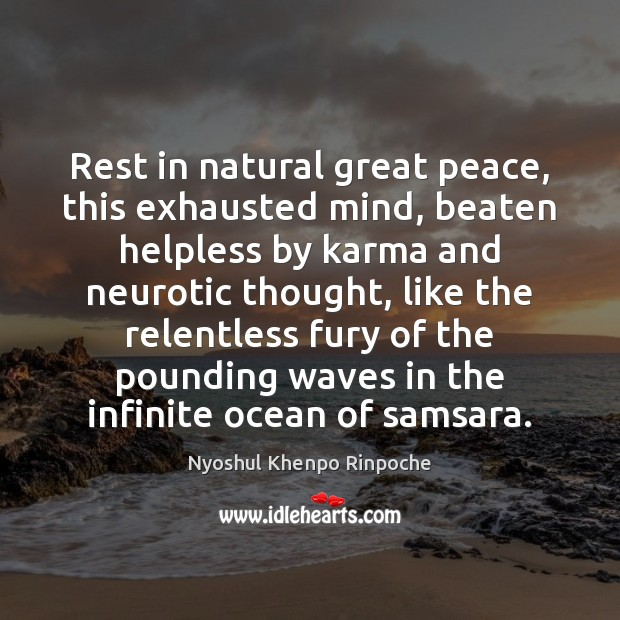 Rest in natural great peace, this exhausted mind, beaten helpless by karma Image
