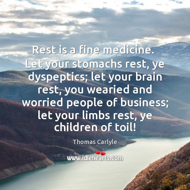 Rest is a fine medicine.  Let your stomachs rest, ye dyspeptics; let Image