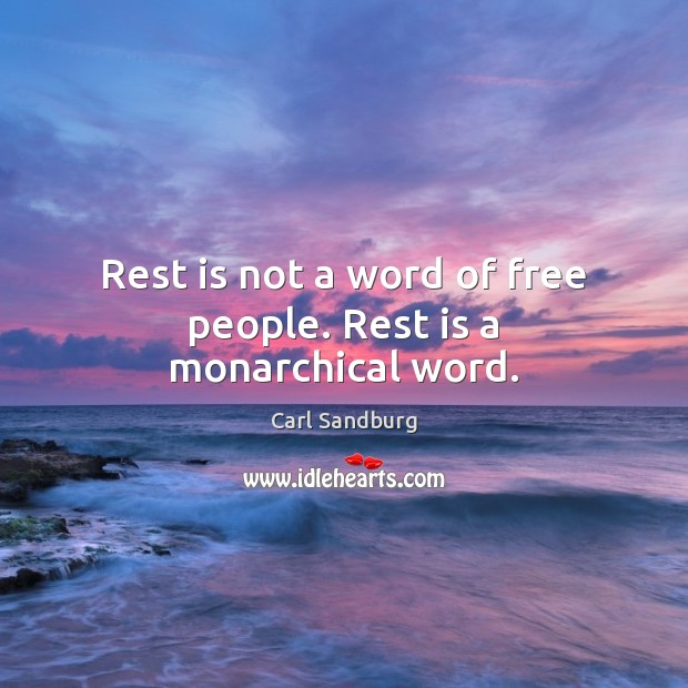 Rest is not a word of free people. Rest is a monarchical word. Image