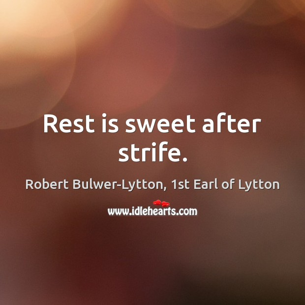 Rest is sweet after strife. Image
