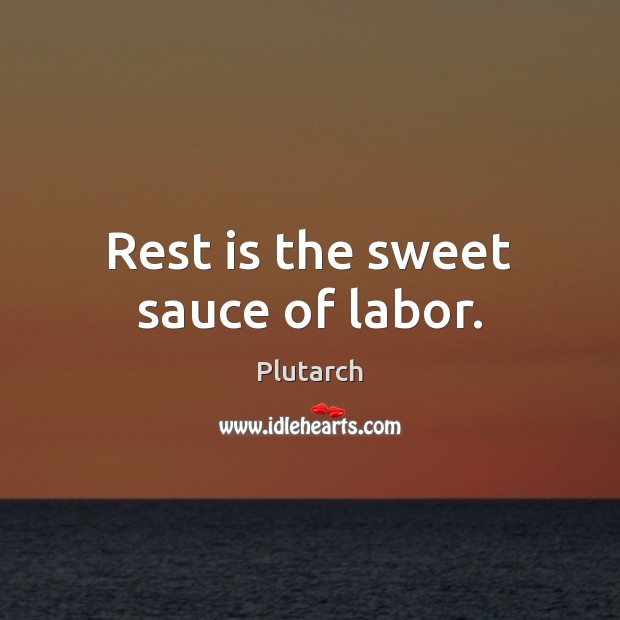 Rest is the sweet sauce of labor. Plutarch Picture Quote