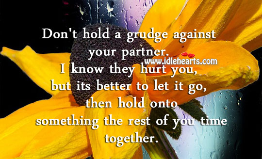 Don't hold a grudge against your partner. Hurt Quotes Image