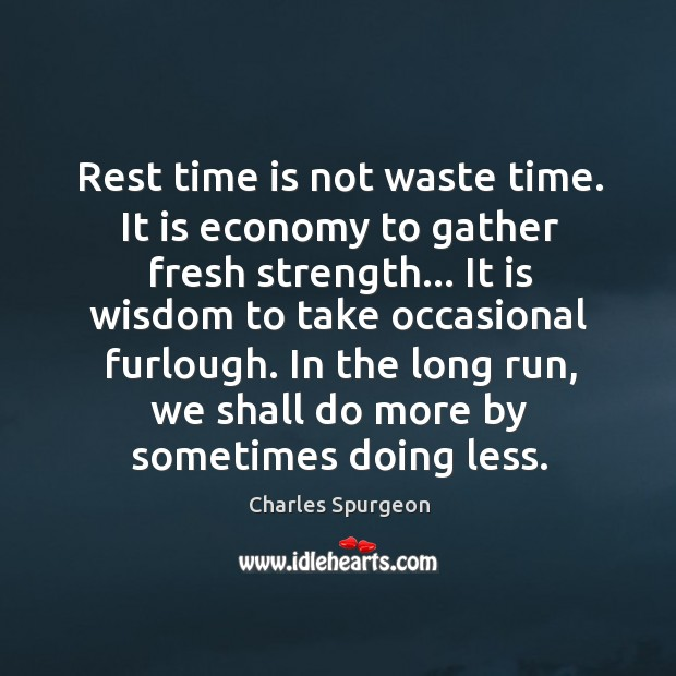 Rest time is not waste time. It is economy to gather fresh Image